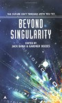 Beyond Singularity - Jack Dann, Gardner R. Dozois, Brian W. Aldiss, Greg Egan, Charles Stross, Paul J. McAuley, James Patrick Kelly, Gregory Benford, Timons Esaias, Robert Reed, Michael Swanwick, Cory Doctorow, Mary Rosenblum, Eric Brown, Walter Jon Williams, Christopher Rowe