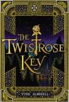 The Twistrose Key - Tone Almhjell, Ian Schoenherr