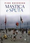 Mastica e sputa - Pino Roveredo
