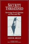 Security Threatened: Surveying Israeli Opinion on Peace and War - Asher Arian