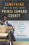 Something Must Be Done About Prince Edward County: A Family, a Virginia Town, a Civil Rights Battle - Kristen Green Wiewora