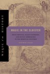 Magic in the Cloister: Pious Motives, Illicit Interests, and Occult Approaches to the Medieval Universe (Magic in History) - Sophie Page