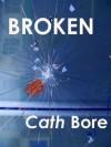 Broken - 3 short stories - Cath Bore
