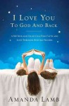 I Love You to God and Back: A Mother and Child Can Find Faith and Love Through Bedtime Prayers - Amanda Lamb