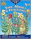 Time, Money and Fractions 1-2-Workbook - School Zone Publishing Company, Joan Hoffman