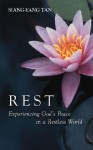 Rest: Experiencing God's Peace in a Restless World - Siang-Yang Tan