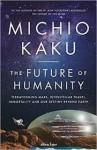 The Future of Humanity: Terraforming Mars, Interstellar Travel, Immortality, and Our Destiny Beyond Earth - Michio Kaku