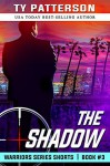 The Shadow: Action Suspense Thriller (Warriors Series Shorts Book 3) - Ty Patterson