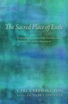 The Sacred Place of Exile: Pioneering Women and the Need for a New Women's Missionary Movement - Carla Brewington, Mark Labberton