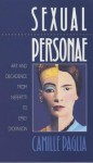 Sexual Personae: Art and Decadence from Nefertiti to Emily Dickinson - Camille Paglia