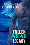 Fallen SEAL Legacy: 2 (SEAL Brotherhood) - Sharon Hamilton