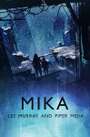 Mika (SHORTCUTS Book 1) - Lee Murray, Piper Mejia