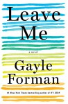 Leave Me: A Novel - Gayle Forman