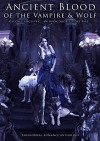 Ancient Blood Of the Vampire & Wolf: Paranormal Fantasy Romance Anthology - W.J. May, Chrissy Peebles, Kristen Middleton, Dale Mayer, Kate Thomas, Trina M. Lee