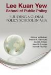 Lee Kuan Yew School of Public Policy: Building a Global Policy School in Asia - Kishore Mahbubani, Stavros N. Yiannouka, Scott A. Fritzen