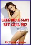 Call Me a Slut but Call Me!: Five Explicit Erotica Stories - Andrea Tuppens, Nycole Folk, Geena Flix, Sarah Blitz, Constance Slight