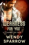 This Weakness For You (Entangled Select Otherworld) (Taming the Pack) - Wendy Sparrow