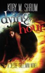 Dying by the Hour (A Jesse Sullivan Novel) - Kory M. Shrum