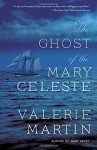 The Ghost of the Mary Celeste (Vintage Contemporaries) - Valerie Martin