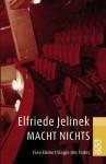 Macht nichts. Eine kleine Trilogie des Todes - Elfriede Jelinek