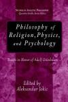 Philosophy of Religion, Physics, And Psychology: Essays in Honor of Adolph Grunbaum - Aleksandar Jokic, Adolf Grünbaum