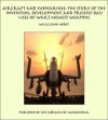 Aircraft and Submarines: The Story of the Invention, Development, and Present-Day Uses of War's Newest Weapons - Willis John Abbot