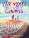 The Roses in My Carpets - Rukhsana Khan, Ronald Himler