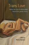 Trans/Love: Radical Sex, Love & Relationships Beyond the Gender Binary - Morty Diamond, Julia Serano, Shawna Virago, Sassafras Lowrey, Silas Howard, Shawna Virago