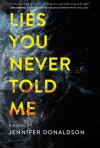 Lies You Never Told Me - Jennifer Donaldson