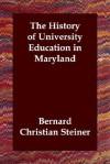 The History of University Education in Maryland - Bernard Christian Steiner