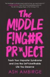The Middle Finger Project: Trash Your Imposter Syndrome and Live the Unf*ckwithable Life You Deserve - Ash Ambirge