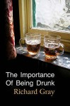 The Importance Of Being Drunk - Richard Gray