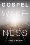 Gospel Wakefulness - Jared C. Wilson