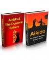 Aikido: Aikido for Beginners + Aikido & the Dynamic Sphere Box Set #1 (Aikido, Aikido Techniques, Aikido Exercises, Aikido way of Harmony, Aikido and the Dynamic Sphere, Martial Arts) - Lee Chang, Ang Chang