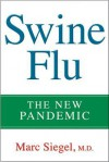 Swine Flu: The New Pandemic - Marc Siegel