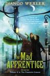 The Mad Apprentice (The Forbidden Library) - Django Wexler