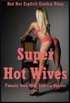 Super Hot Wives: Twenty Sexy Wife Erotica Stories - Andrea Tuppens, Kaddy DeLora, Patti Drew, Marilyn More, Constance Slight