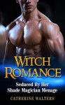 WITCH ROMANCE: Seduced By Her Shade Magician (Wizard Romance, Alien Abduction Romance, Paranormal Romance, Shapeshifter) (New Adult, Witch Romance, Vampire Romance, Alpha, BBW Romance, Billionaire) - Catherine Walters