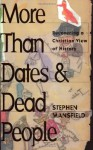 More Than Dates and Dead People: Recovering a Christian View of History - Stephen Mansfield
