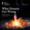 What Einstein Got Wrong - Dan Hooper, The Great Courses