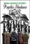 Irish Ghost Story. PSYCHIC SHADOWS. (a novella): One Night Ghost Story. Eric Smith - Sean Cregan, Rob Bignell
