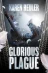 Glorious Plague - Karen Heuler