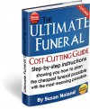 The Ultimate Funeral Cost-Cutting Guide: Step-by-step instructions showing you how to plan the cheapest funeral possible with the most meaning possible. - Susan Nolan