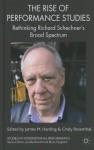 The Rise of Performance Studies: Rethinking Richard Schechner's Broad Spectrum - James Harding, Cindy Rosenthal