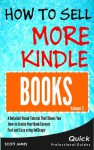 How To Sell More Kindle Books: A Detailed Visual Tutorial That Shows You How to Create your Book Ecovers Fast and Easy using InkScape (Designing High Selling Ecovers) - Scott James