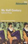 My Half Century - Anna Akhmatova, Ronald Meyer
