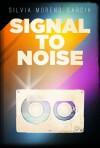 Signal to Noise - Silvia Moreno-Garcia