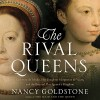 The Rival Queens: Catherine de' Medici, Her Daughter Marguerite de Valois, and the Betrayal That Ignited a Kingdom - Nancy Goldstone, Suzanne Toren, Hachette Audio