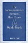 The Correspondence Between Hart Crane And Waldo Frank - Hart Crane, Steve H. Cook