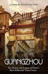 Guangzhou: The History and Legacy of China's Most Influential Trade Center - Charles River Editors
